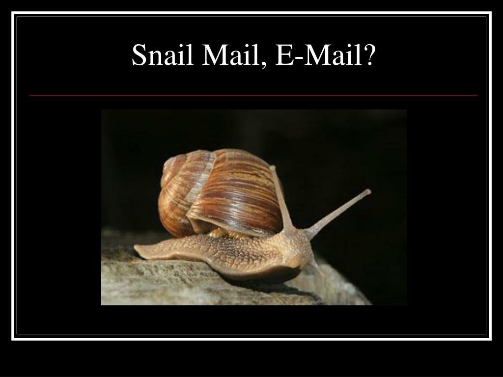Snail Mail, E-Mail?