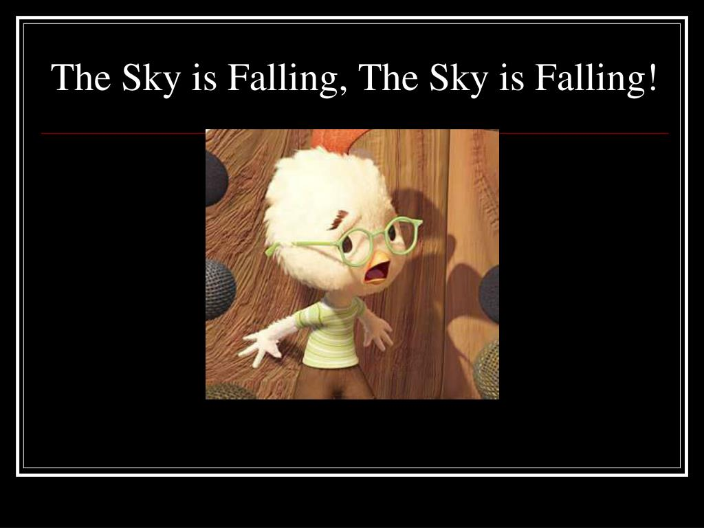 The Sky is Falling, The Sky is Falling!