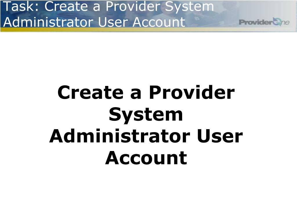 Task: Create a Provider System Administrator User Account