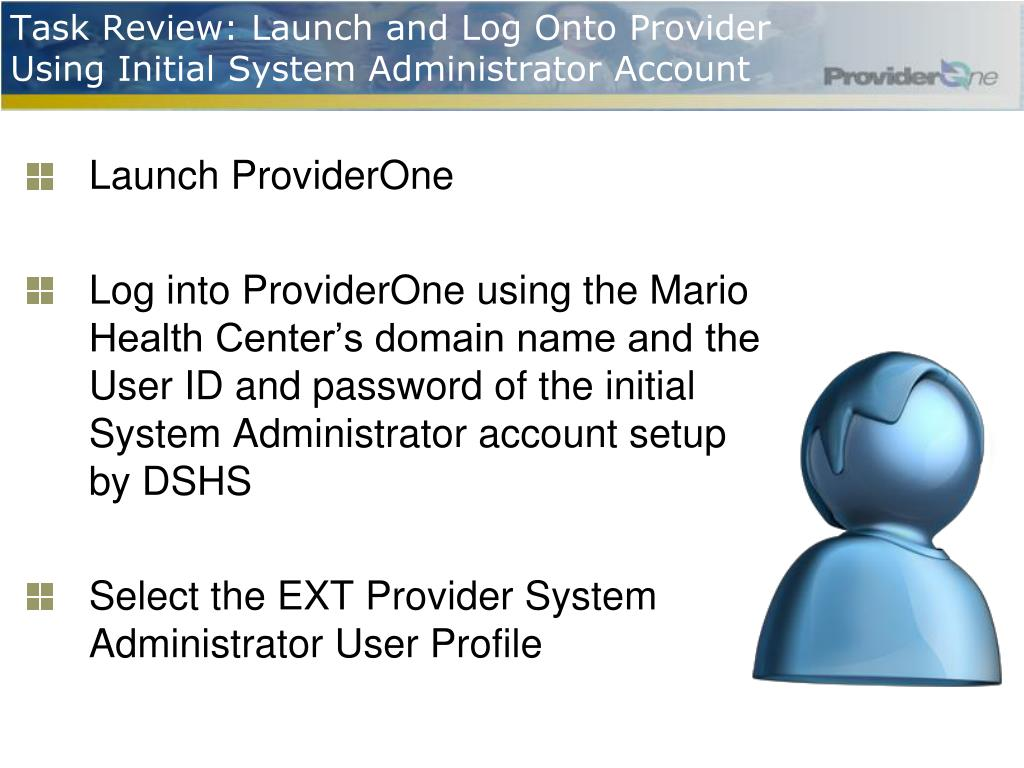 Task Review: Launch and Log Onto Provider Using Initial System Administrator Account