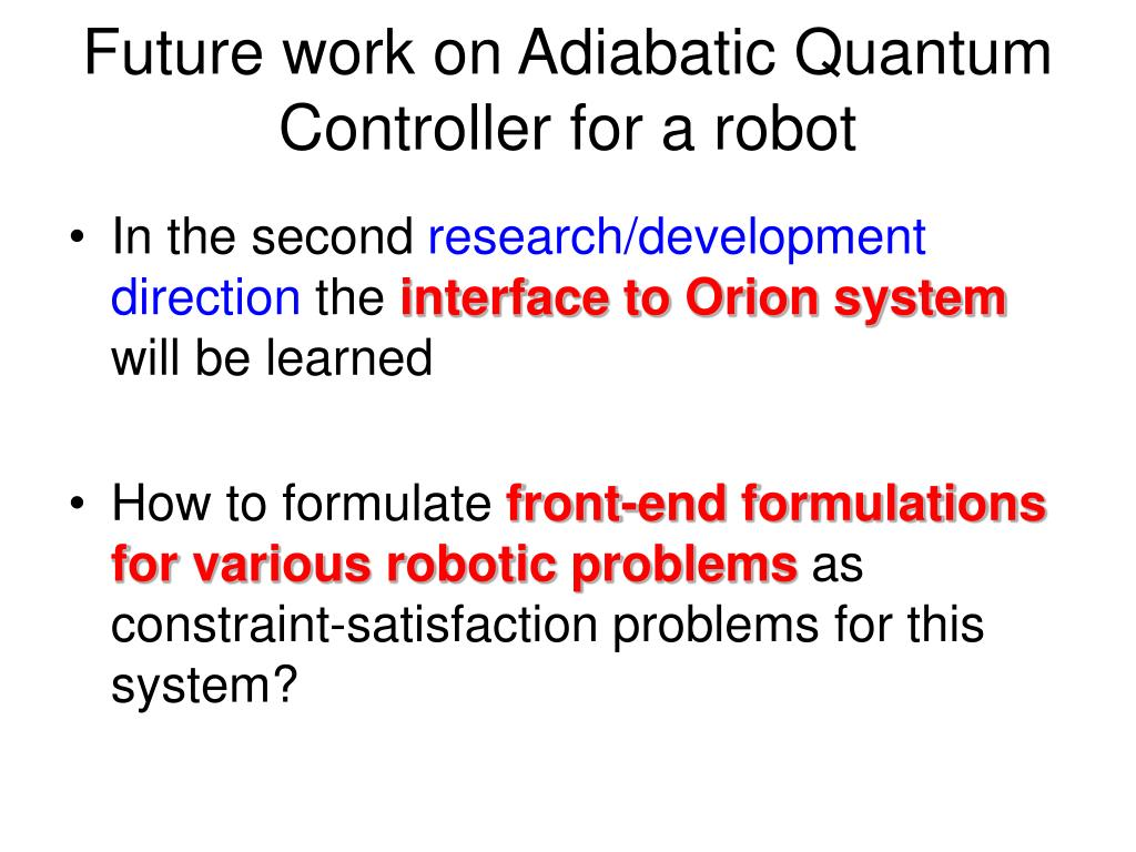 Future work on Adiabatic Quantum Controller for a robot