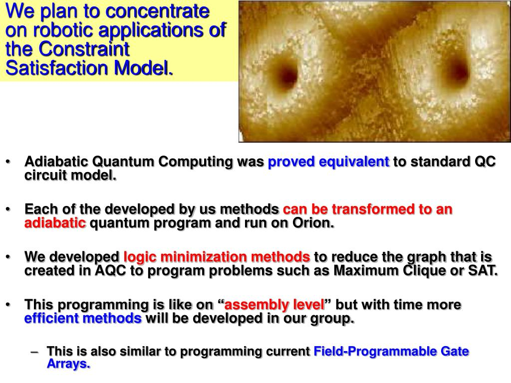 We plan to concentrate on robotic applications of the Constraint Satisfaction Model.