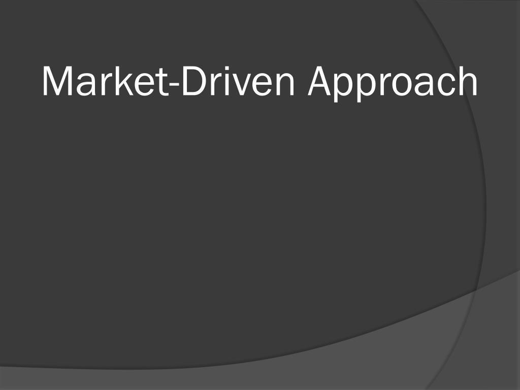 Market-Driven Approach