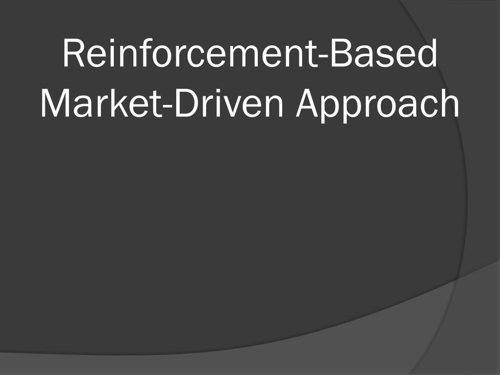 Reinforcement-Based Market-Driven Approach