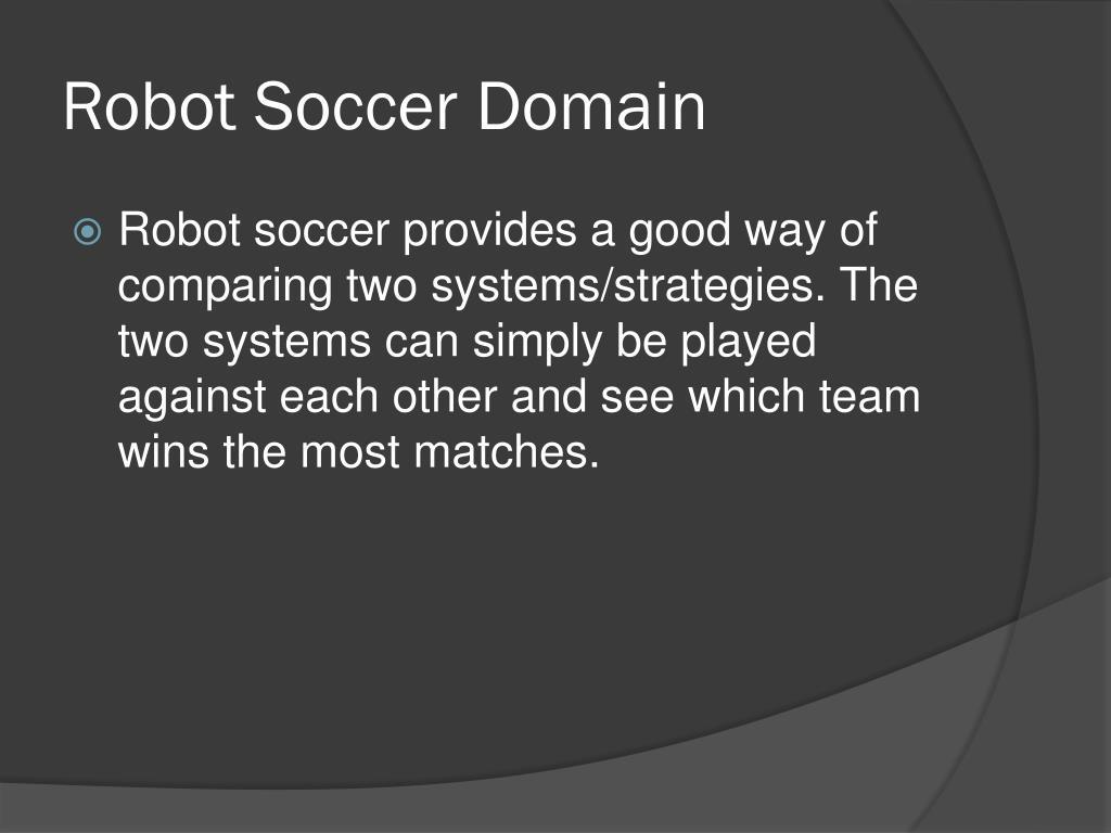Robot Soccer Domain