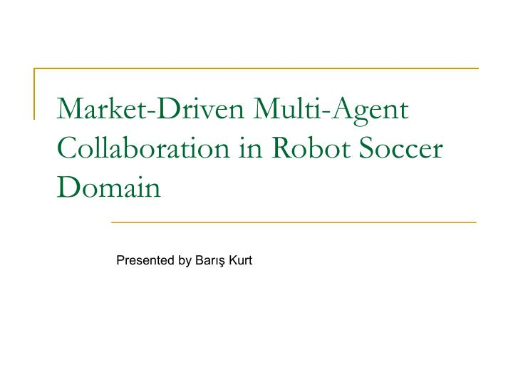 Market driven multi agent collaboration in robot soccer domain