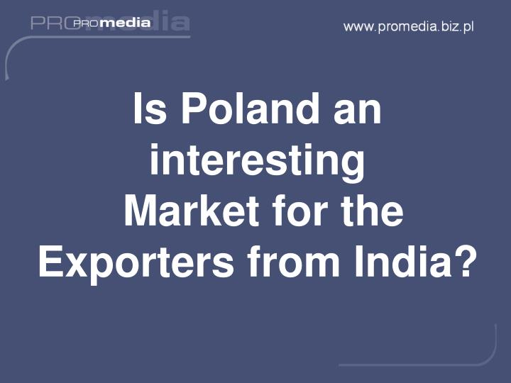 Is pol a n d an interes ting mark e t for the exporte rs from india