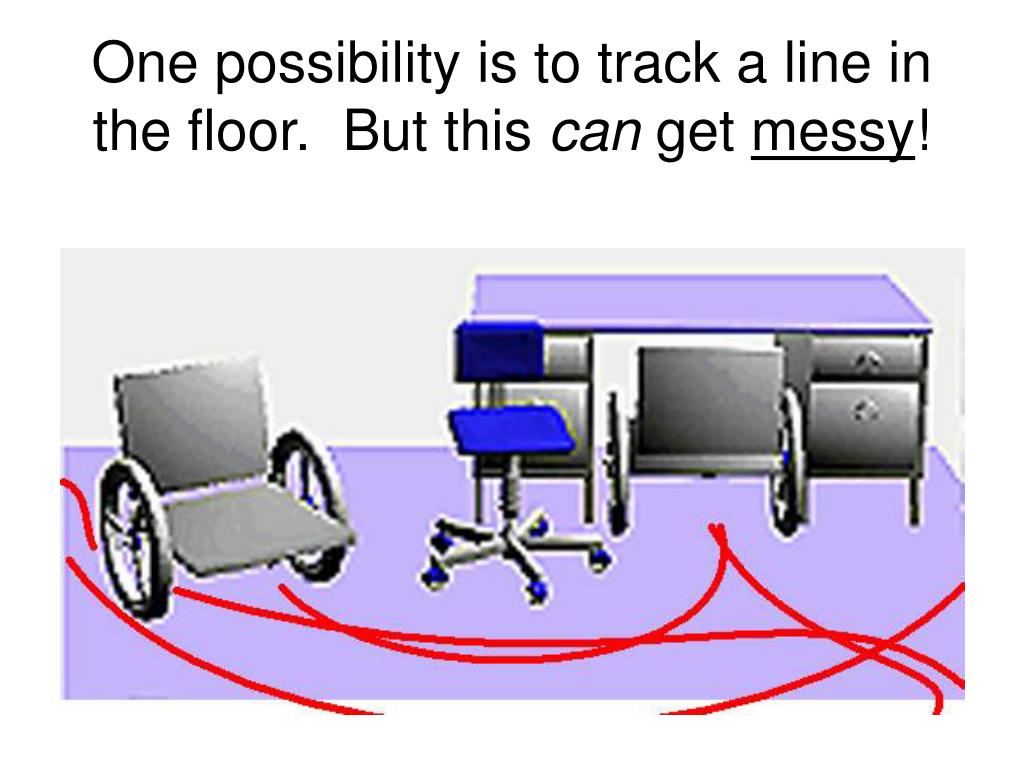 One possibility is to track a line in the floor.  But this