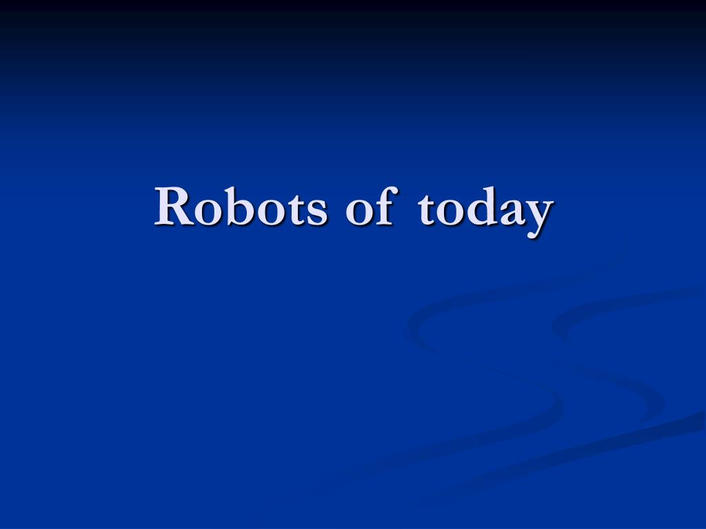 Robots of today