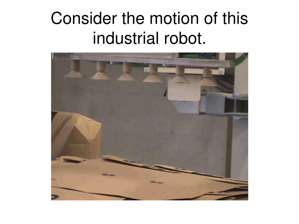 Consider the motion of this industrial robot.