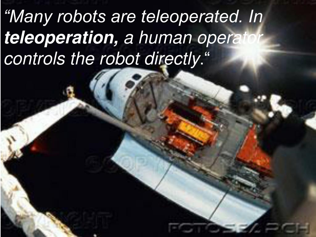 """Many robots are teleoperated. In"