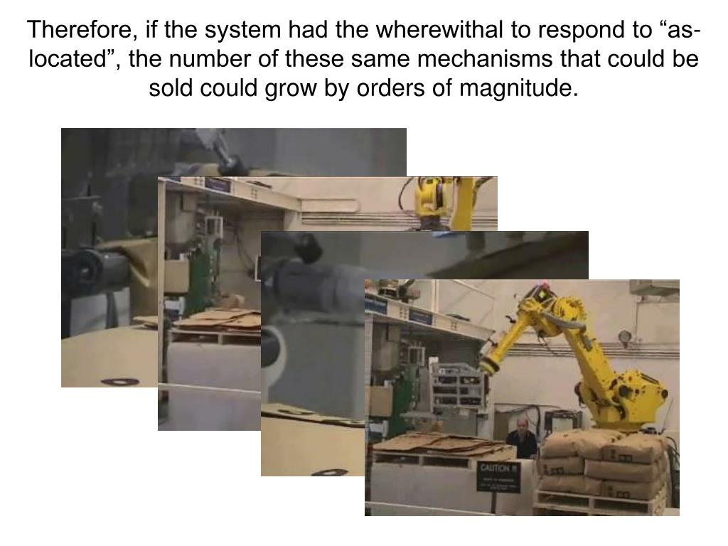 "Therefore, if the system had the wherewithal to respond to ""as-located"", the number of these same mechanisms that could be sold could grow by orders of magnitude."