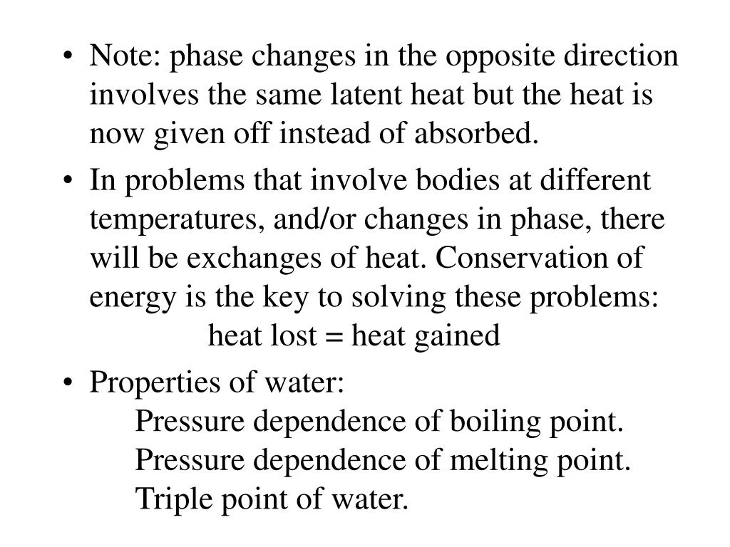 Note: phase changes in the opposite direction involves the same latent heat but the heat is now given off instead of absorbed.