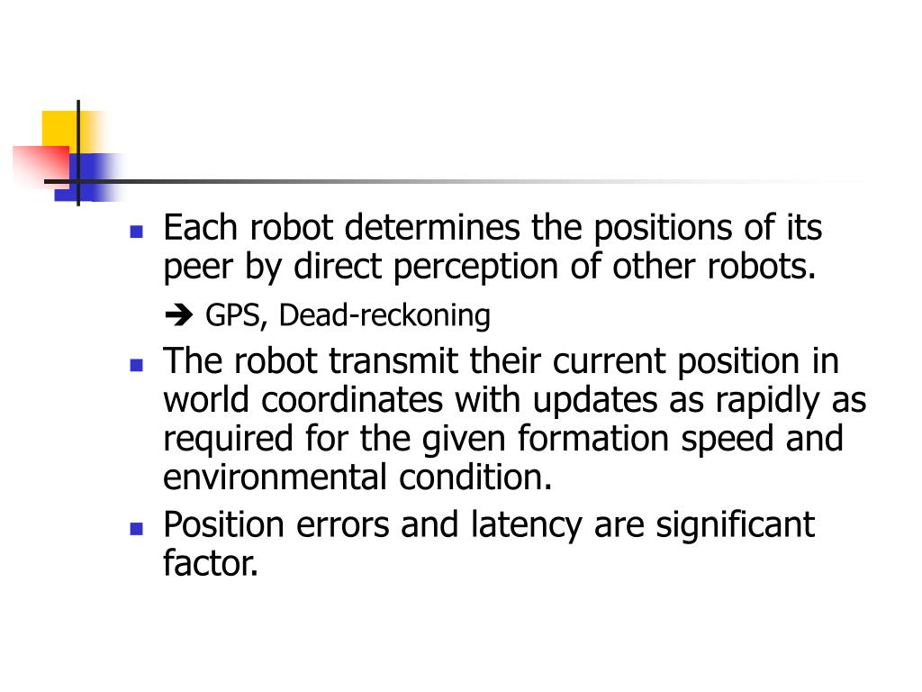 Each robot determines the positions of its peer by direct perception of other robots.