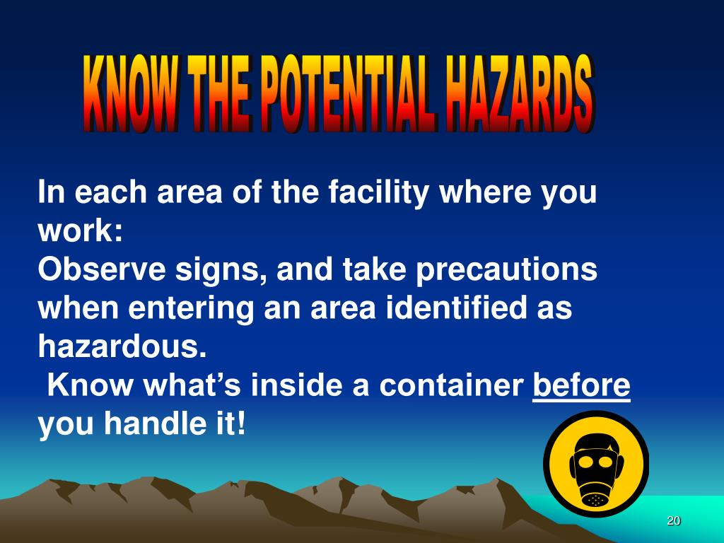 KNOW THE POTENTIAL HAZARDS