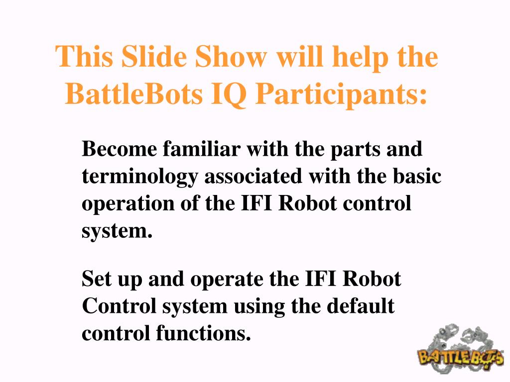 This Slide Show will help the BattleBots IQ Participants: