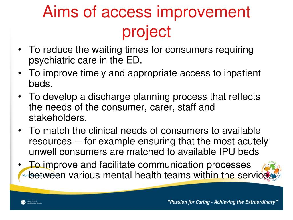 •To reduce the waiting times for consumers requiring psychiatric care in the ED.
