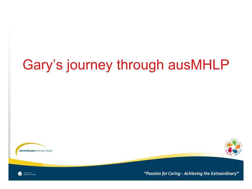 Gary's journey through ausMHLP
