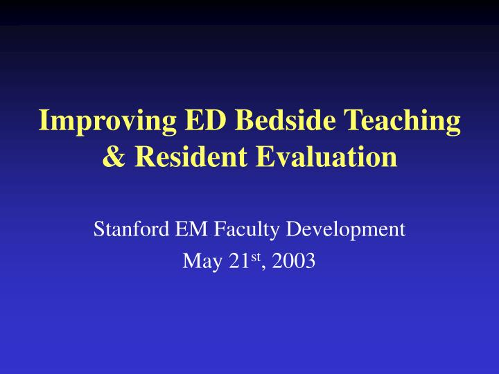 Improving ed bedside teaching resident evaluation l.jpg