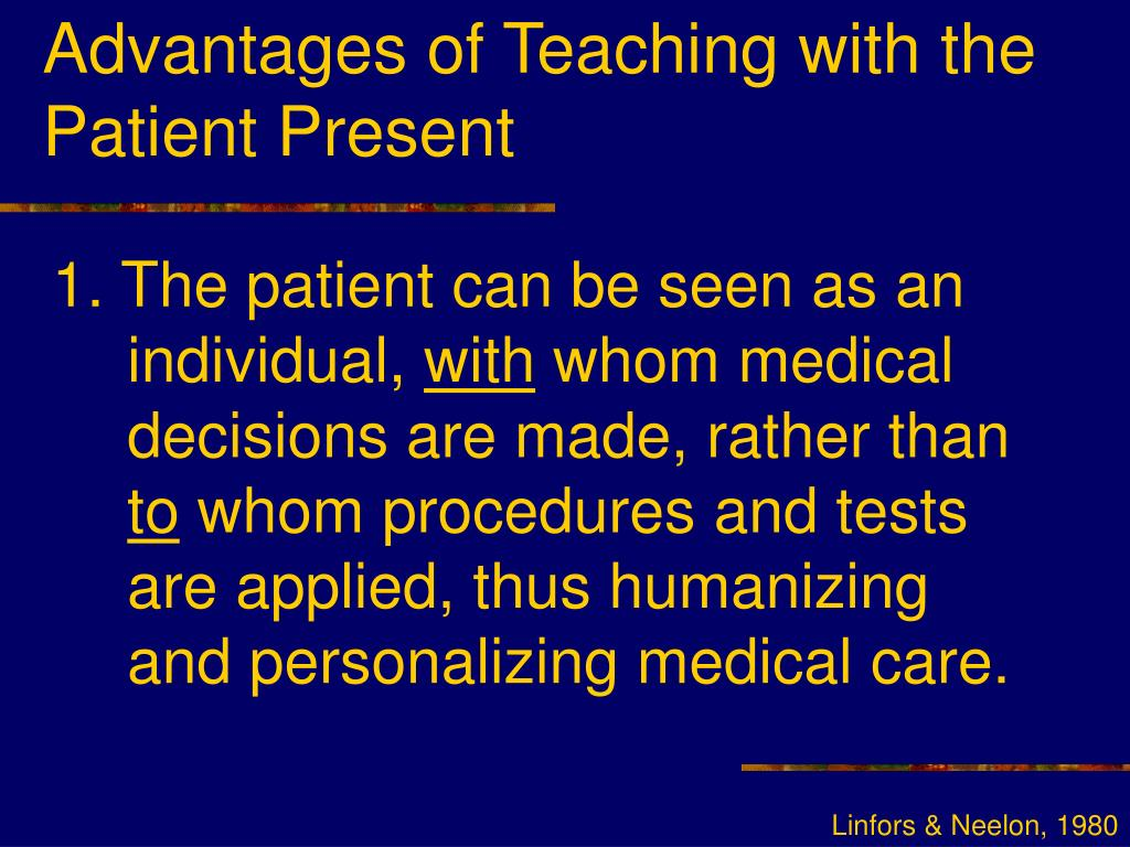 Advantages of Teaching with the Patient Present