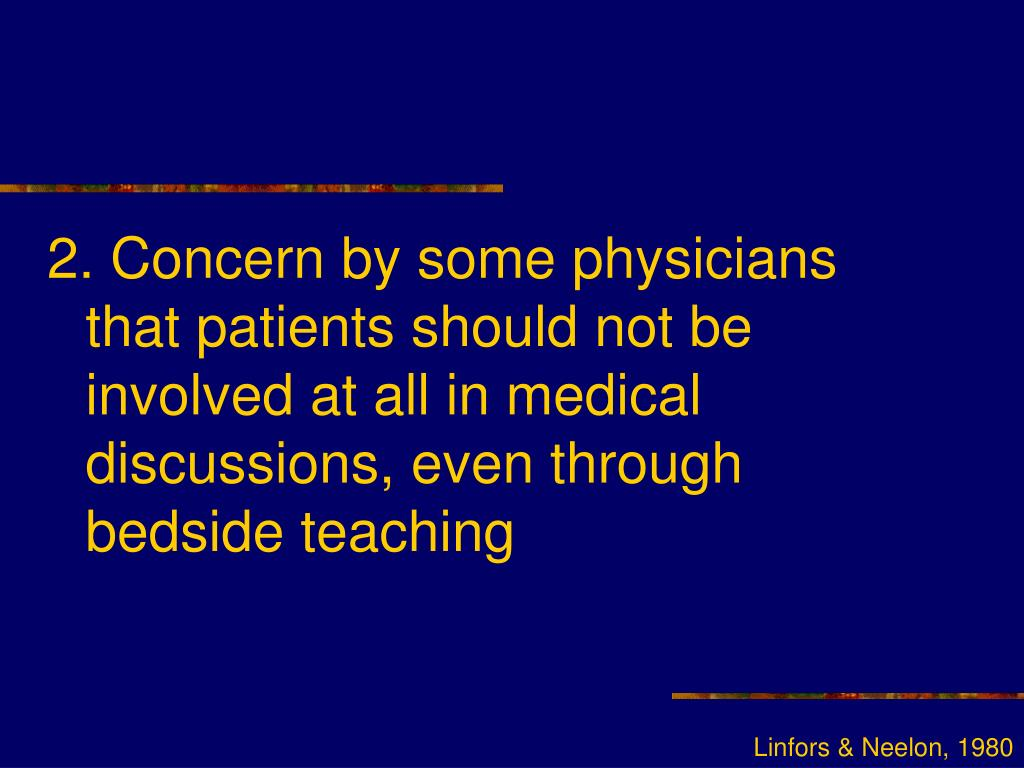 2. Concern by some physicians that patients should not be involved at all in medical discussions, even through bedside teaching