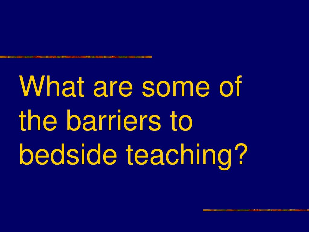 What are some of the barriers to bedside teaching?