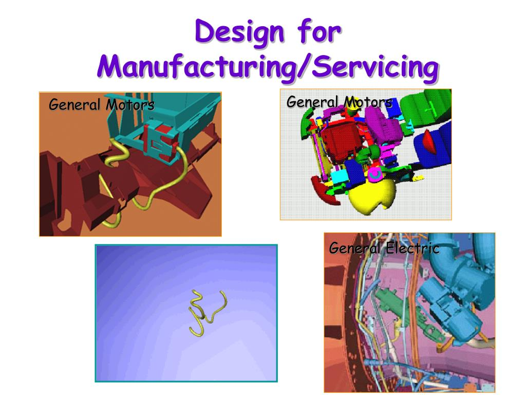 Design for Manufacturing/Servicing