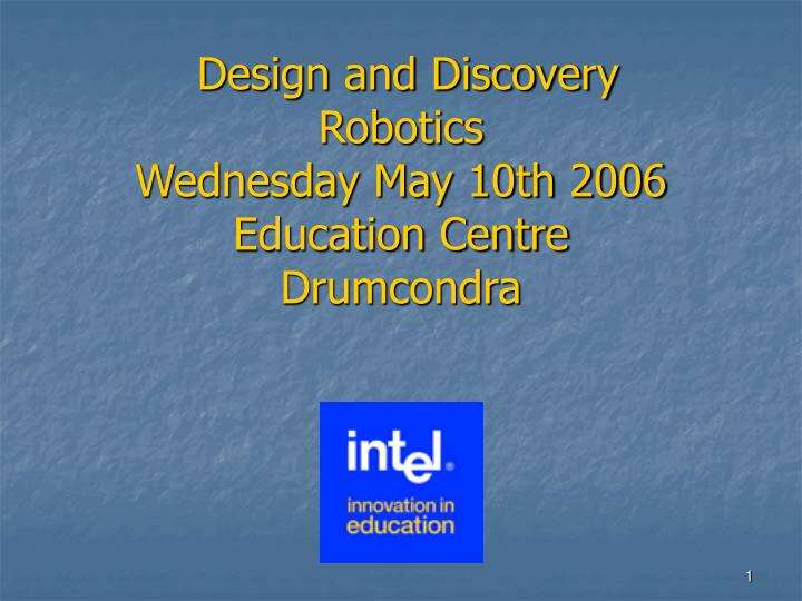 Design and discovery robotics wednesday may 10th 2006 education centre drumcondra l.jpg
