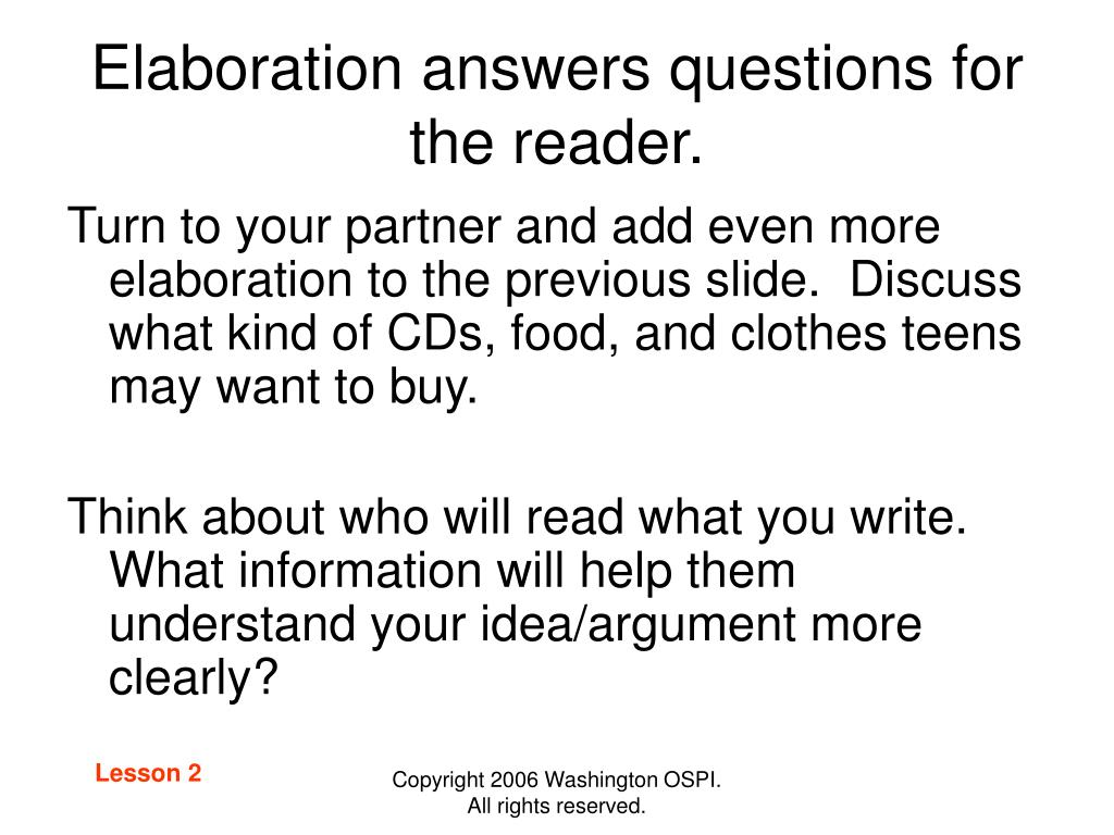Elaboration answers questions for the reader.