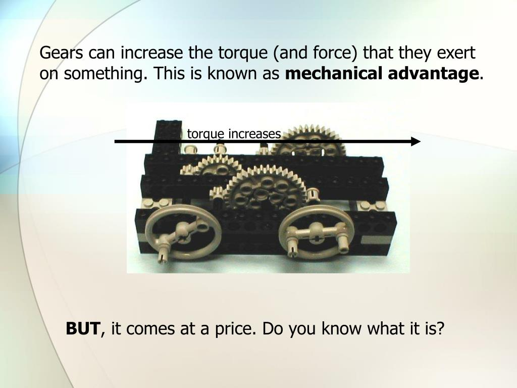 Gears can increase the torque (and force) that they exert