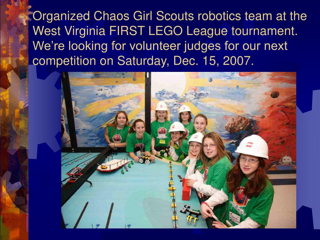 Organized Chaos Girl Scouts robotics team at the West Virginia FIRST LEGO League tournament.  We're looking for volunteer judges for our next competition on Saturday, Dec. 15, 2007.