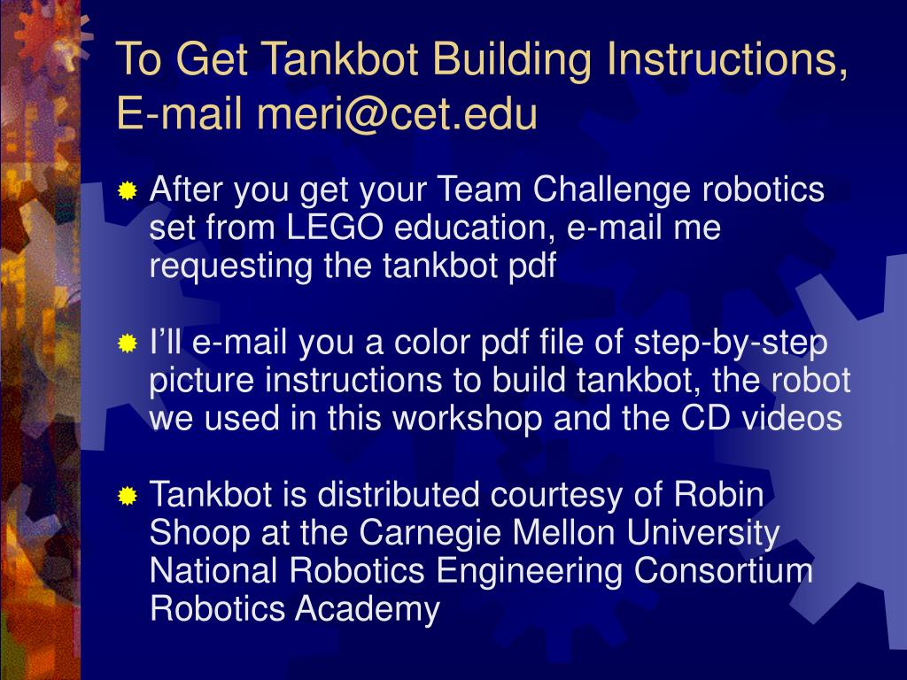 To Get Tankbot Building Instructions, E-mail meri@cet.edu