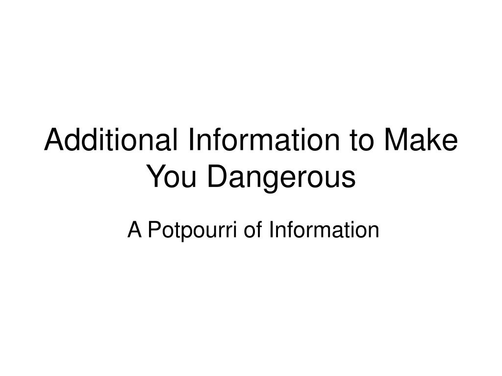 Additional Information to Make You Dangerous