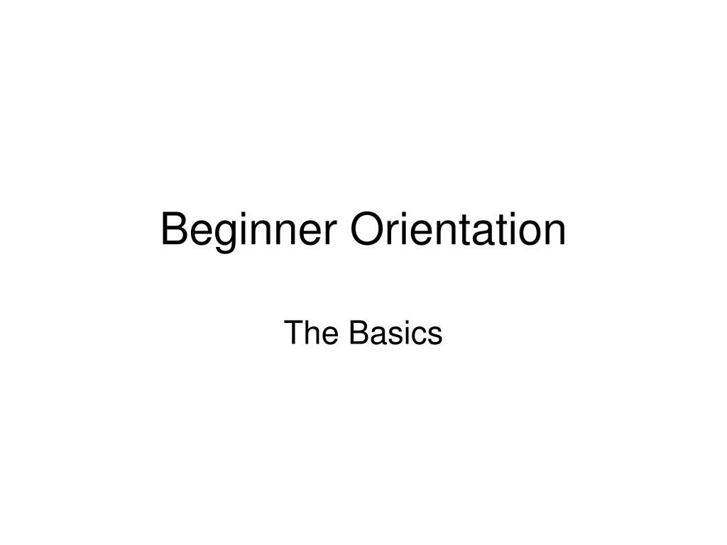 Beginner Orientation