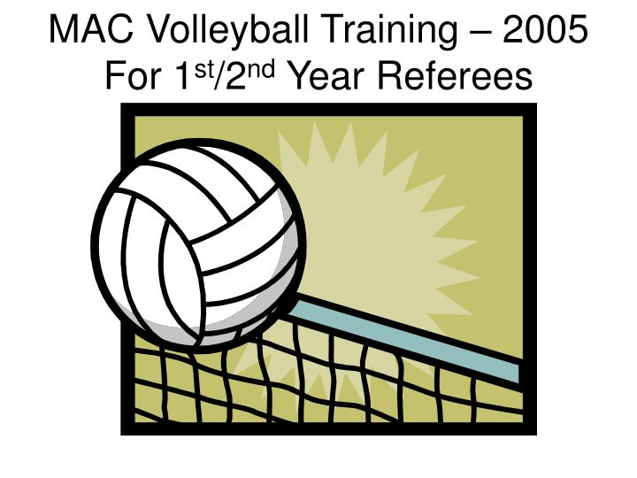 Mac volleyball training 2005 for 1 st 2 nd year referees l.jpg