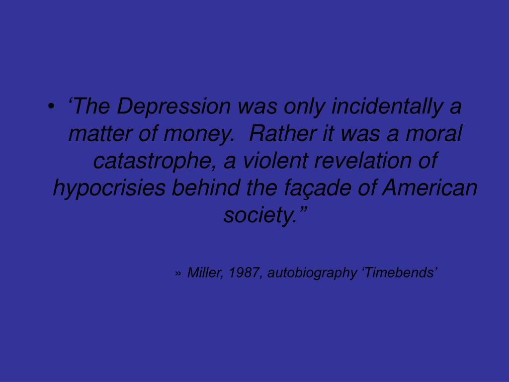 'The Depression was only incidentally a matter of money.  Rather it was a moral catastrophe, a violent revelation of hypocrisies behind the façade of American society.""