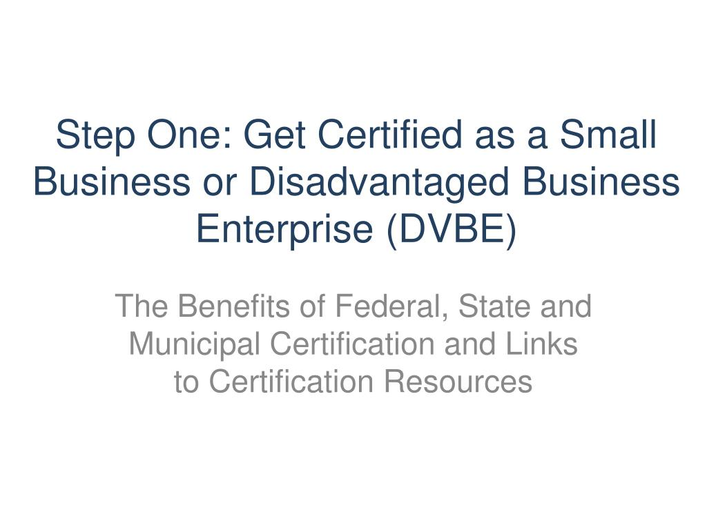Step One: Get Certified as a Small Business or Disadvantaged Business Enterprise (DVBE)