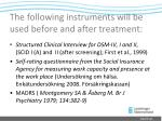 the following instruments will be used before and after treatment