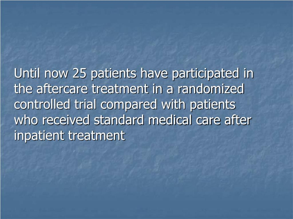 Until now 25 patients have participated in the aftercare treatment in a randomized controlled trial compared with patients who received standard medical care after inpatient treatment