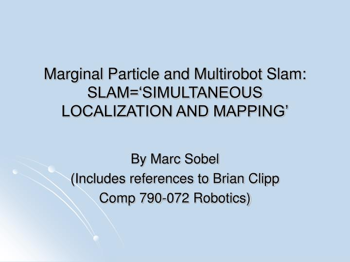 Marginal particle and multirobot slam slam simultaneous localization and mapping