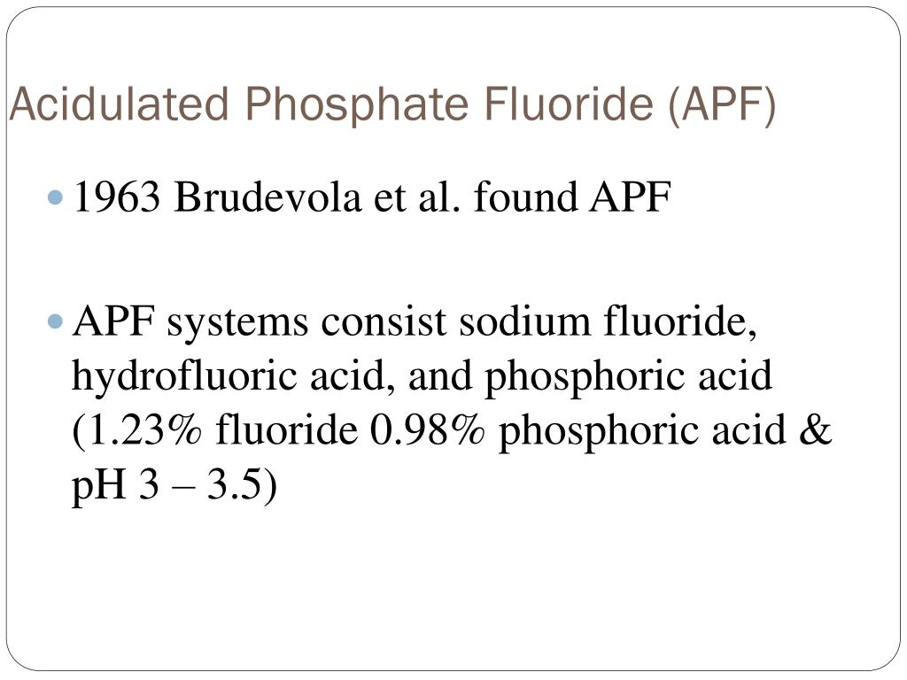 Acidulated Phosphate Fluoride (APF)