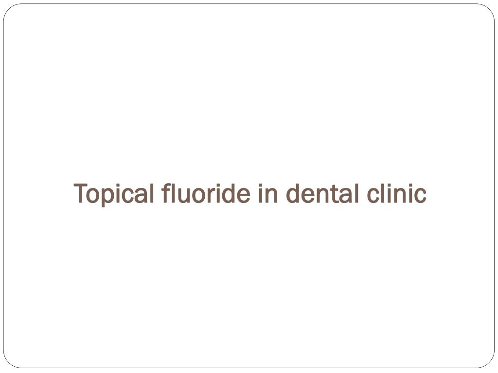 Topical fluoride in dental clinic