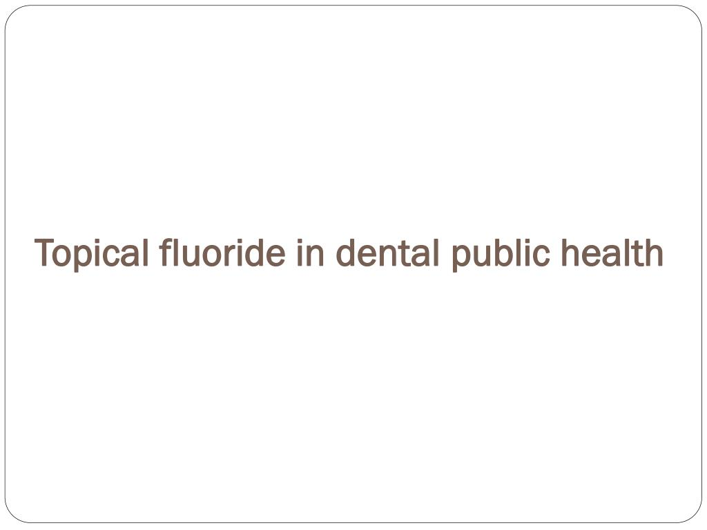 Topical fluoride in dental public health
