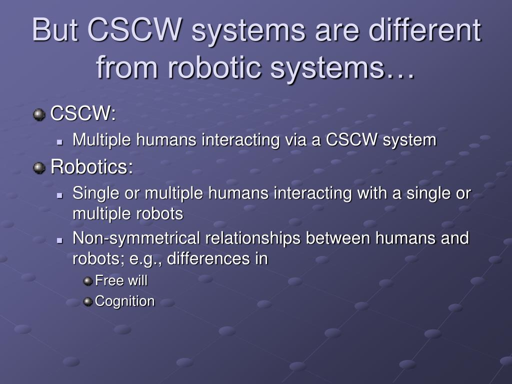 But CSCW systems are different from robotic systems…