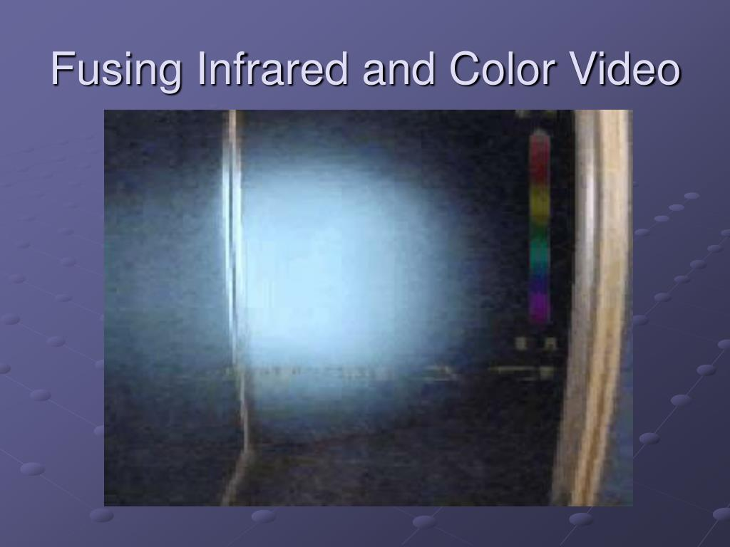 Fusing Infrared and Color Video