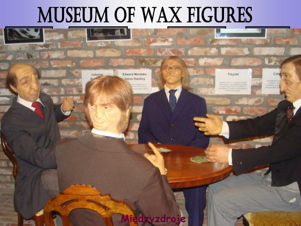 MUSEUM OF WAX FIGURES