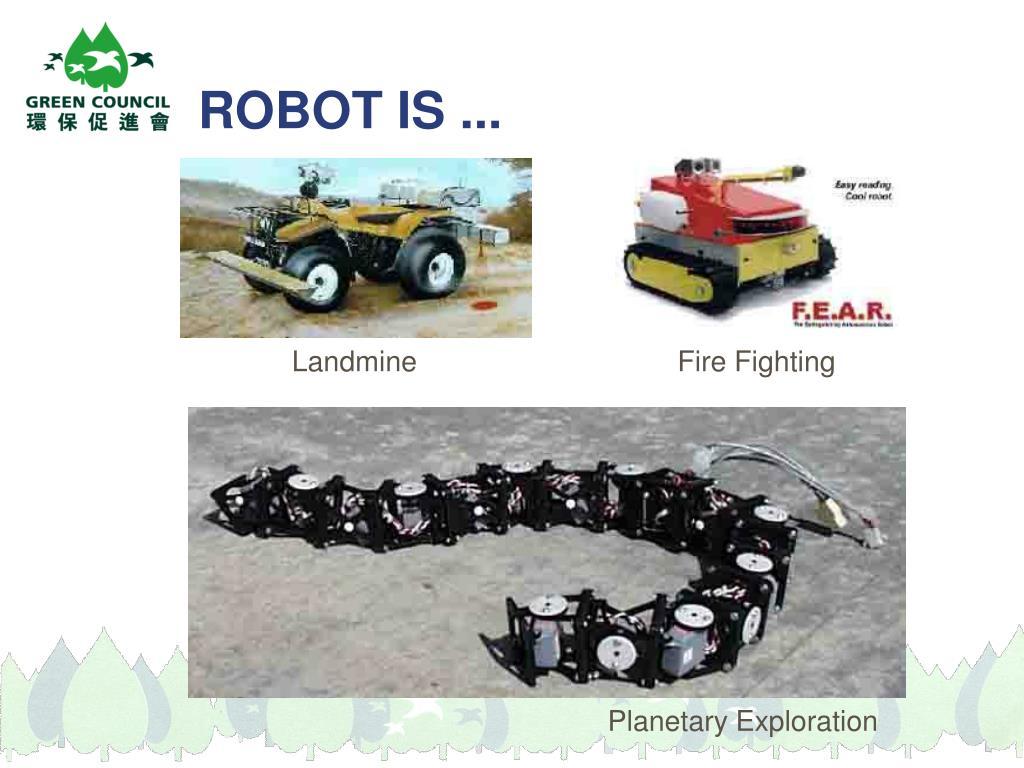 ROBOT IS ...