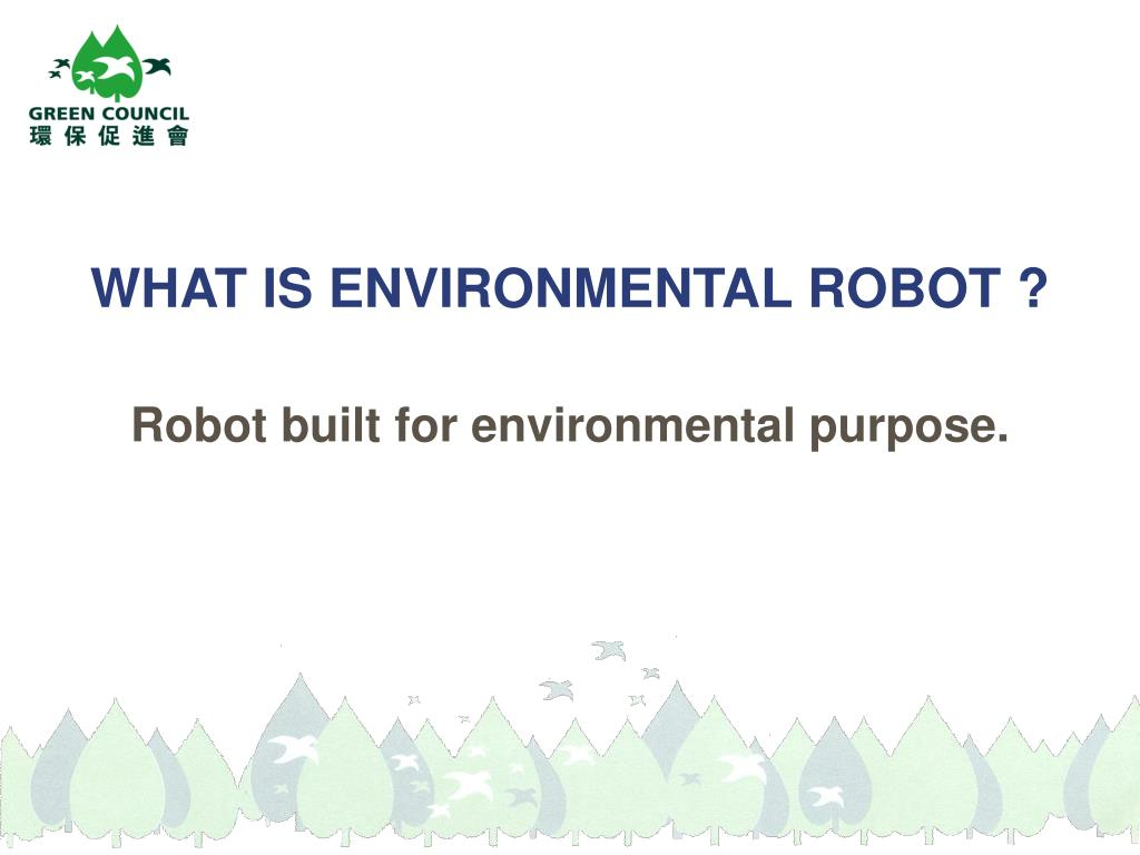 WHAT IS ENVIRONMENTAL ROBOT ?