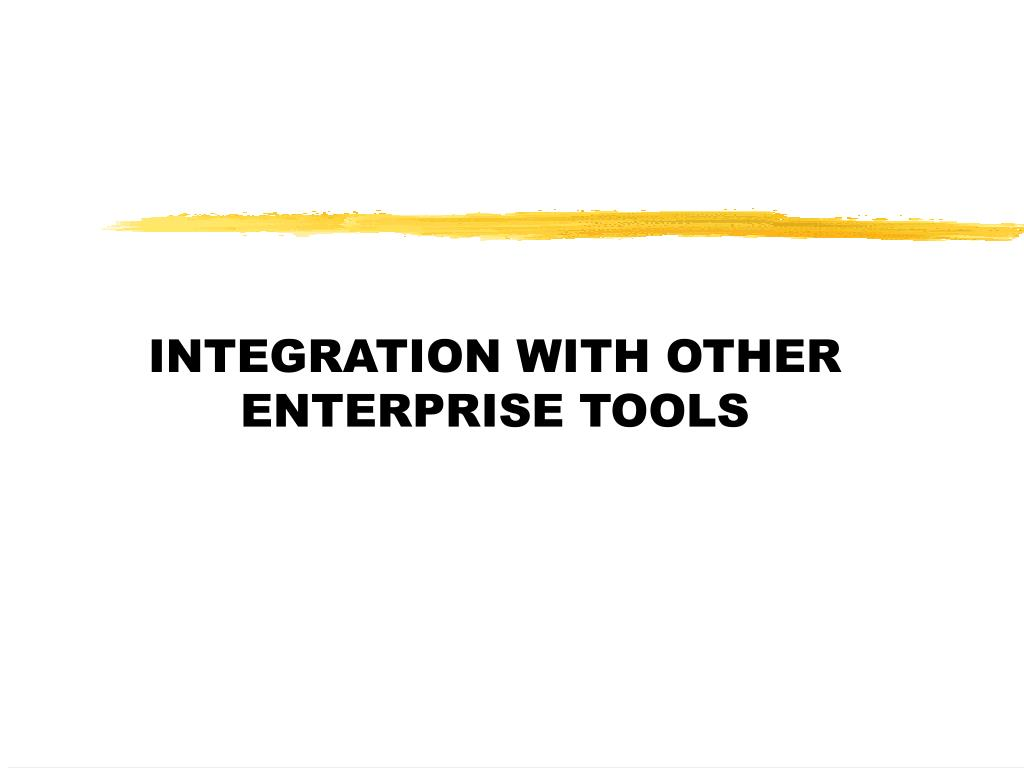 INTEGRATION WITH OTHER ENTERPRISE TOOLS