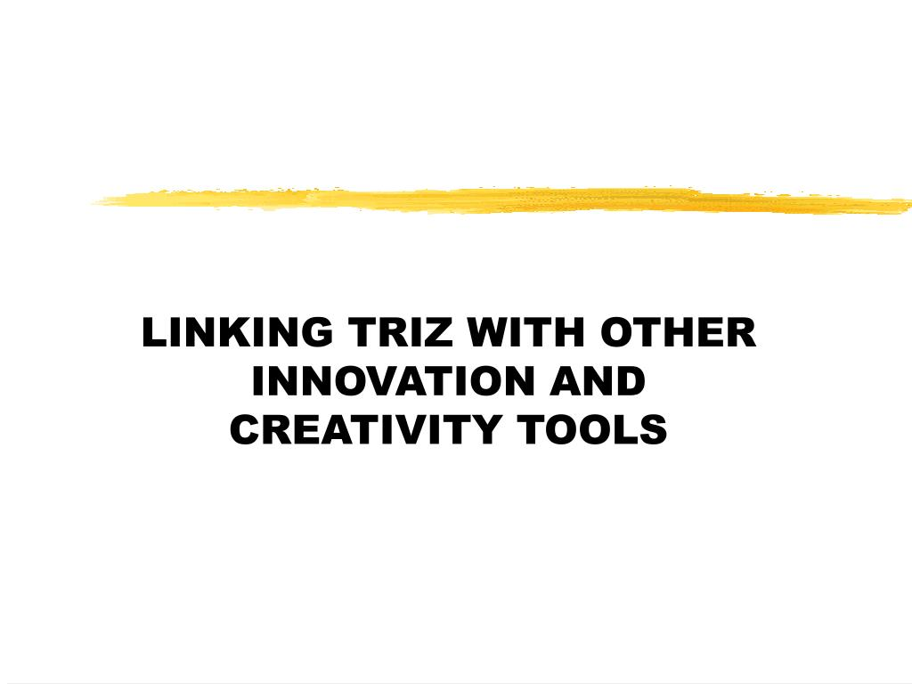 LINKING TRIZ WITH OTHER INNOVATION AND CREATIVITY TOOLS